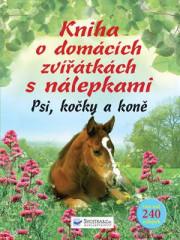 Kniha o domácích zvířátkách s nálepkami - Psi, kočky, koně